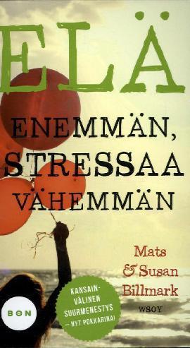 Billmark, Mats & Billmark, Susan: Elä enemmän, stressaa vähemmän