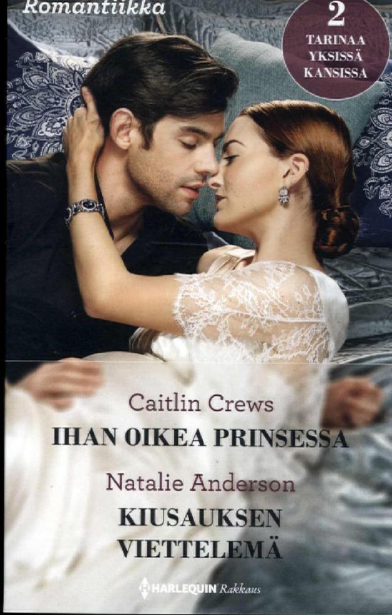 Harlequin Romantiikka Crews,Caitlin:Ihan oikea prinsessa/Anderson,Natalie:Kiusauksen viettelemä