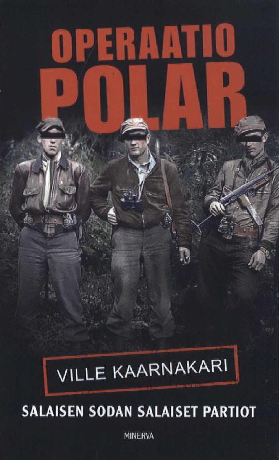 Kaarnakari, Ville: Operaatio Polar - Salaisen sodan salaiset partiot