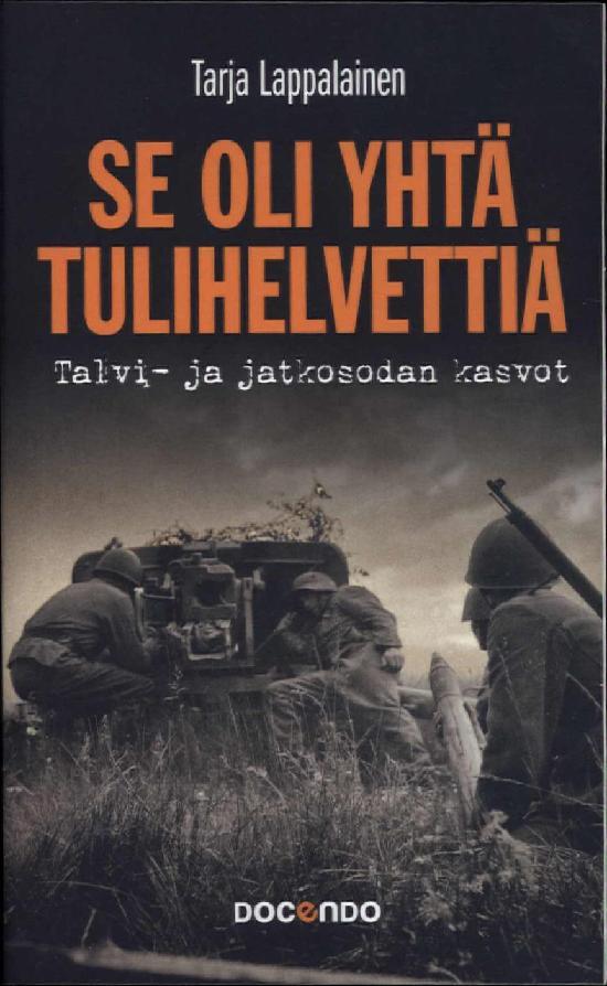Lappalainen, Tarja: Se oli yhtä tulihelvettiä - talvi- ja jatkosodan kasvot