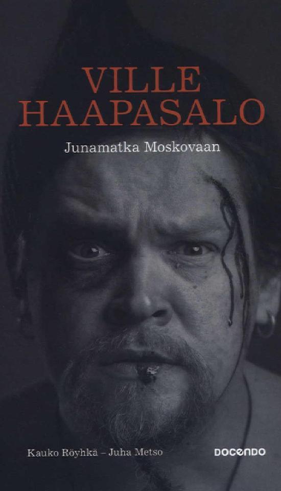 Haapasalo Ville, Röyhkä Kauko, Metso Juha: Junamatka Moskovaan