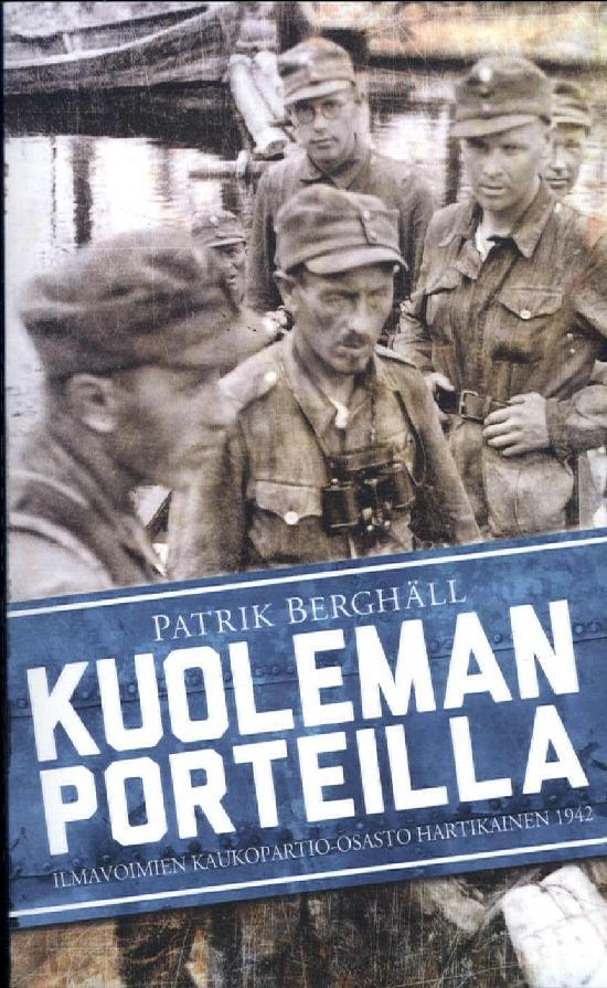 Berghäll, Patrik: Kuoleman porteilla, Ilmavoimien kaukopartio-osasto Hartikainen 1942
