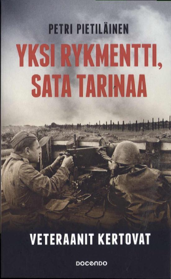 Pietiläinen, Petri: Yksi rykmentti, sata tarinaa - Veteraanit kertovat
