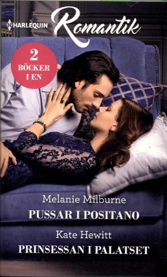 Harlequin Romantik Milburne, Melanie: Pussar i Positano / Hewitt, Kate: Prinsessan i palatset