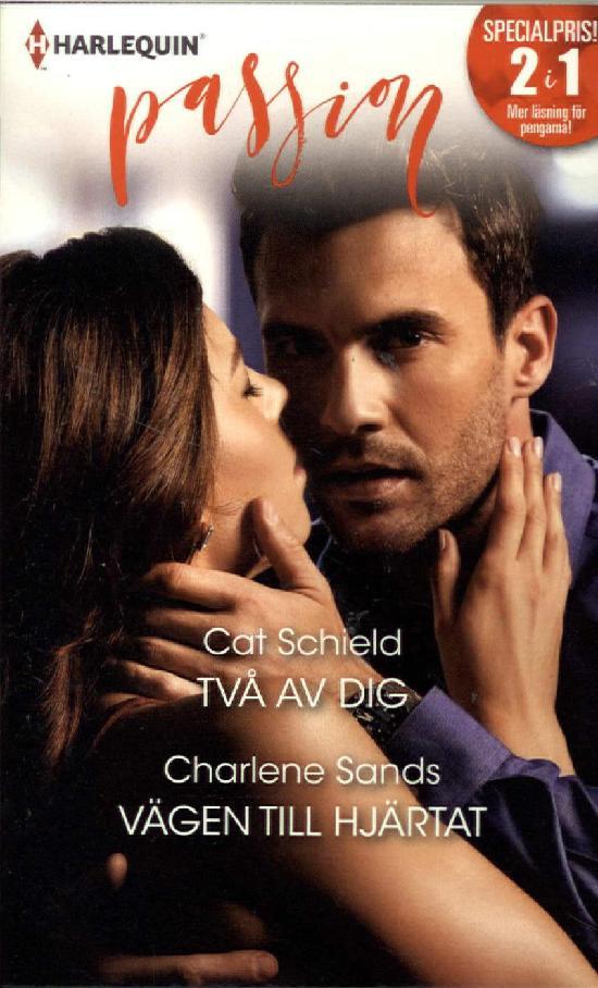 Harlequin Passion 2in1 Schield, Cat: Två av dig / Sands, Charlene: Vägen till hjärtat