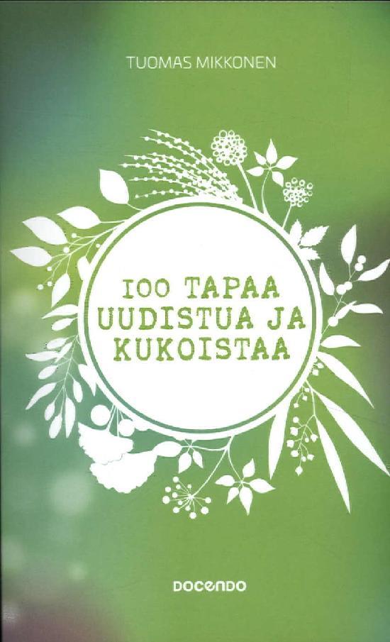 Mikkonen, Tuomas: 100 tapaa uudistua ja kukoistaa