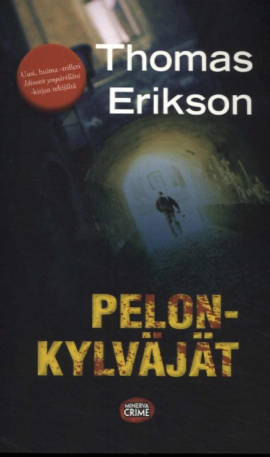 Erikson, Thomas: Pelonkylväjät