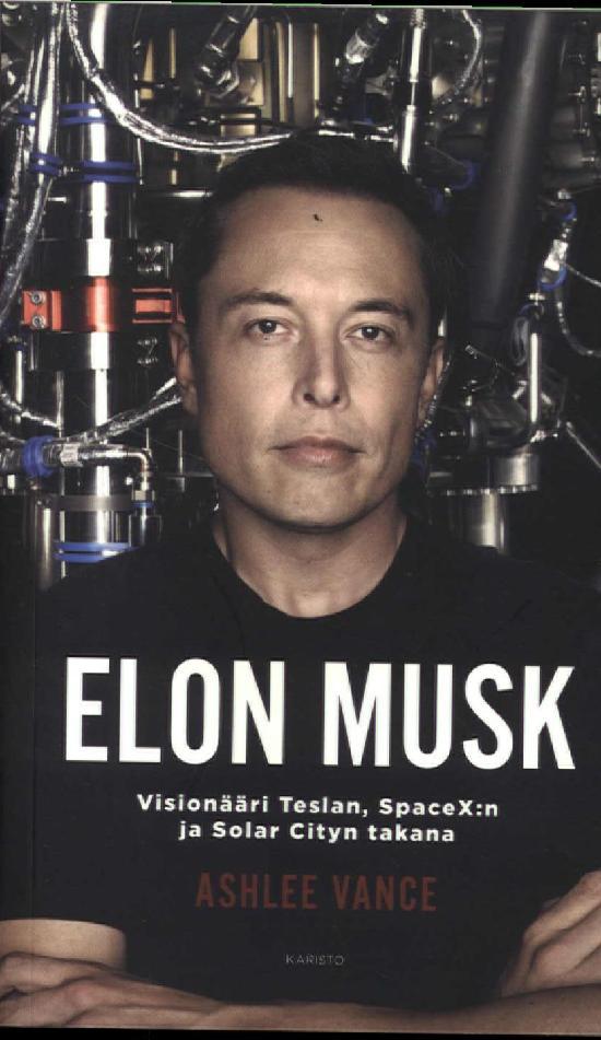 Vance, Ashlee: Elon Musk - Visionääri Teslan, Space X:n ja Solar Cityn takana