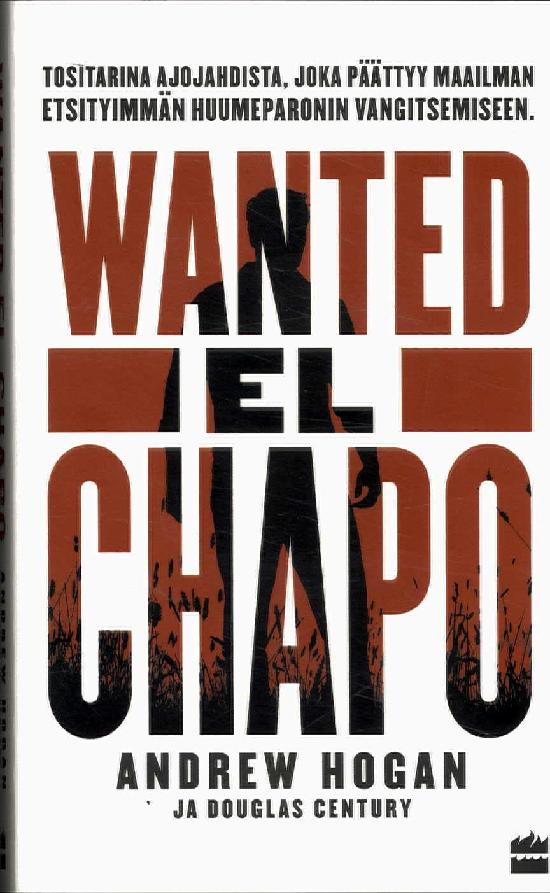 Hogan, Andrew Century, Douglas: Wanted: El Chapo. Tositarina ajojahdista
