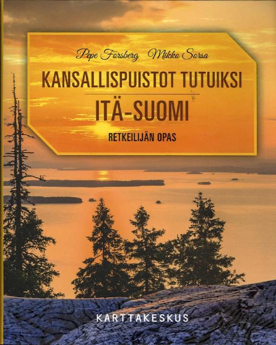 Kansallispuistot Tutuiksi - Retkeilijän opas Itä-Suomi