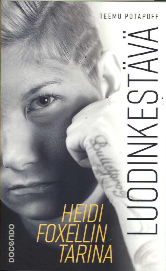 Potapoff, Teemu: Luodinkestävä - Heidi Foxellin tarina
