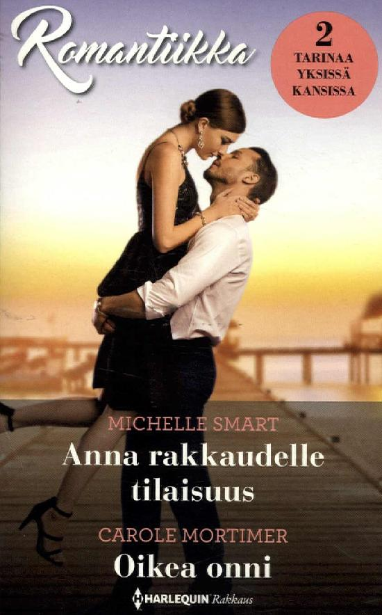 Harlequin Romantiikka Smart,Michelle:Anna rakkaudelle tilaisuus/Mortimer,Carole:oikea onni