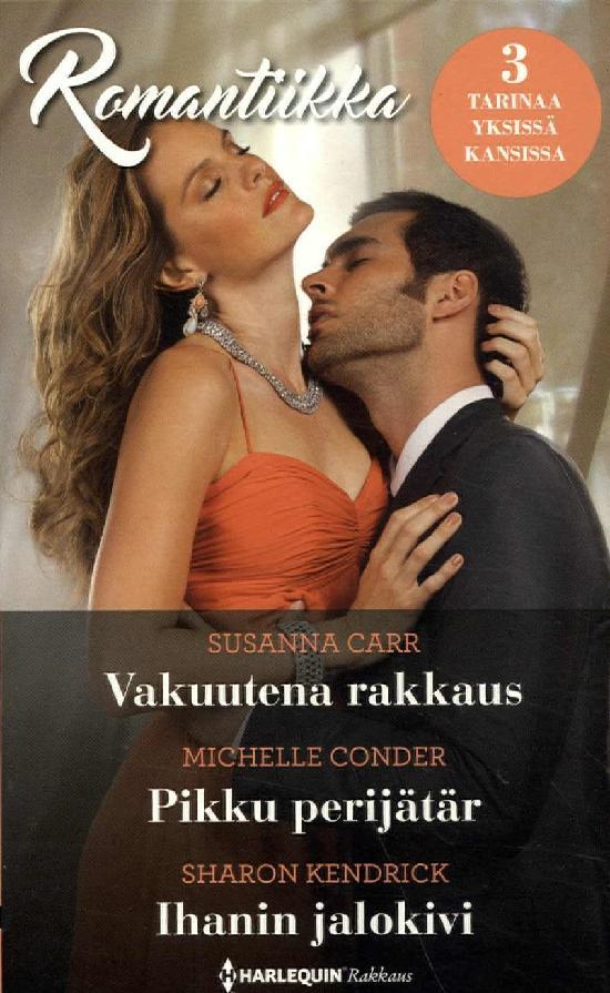 Harlequin Romantiikka Carr,S.:Vakuutena rakkaus/Conder,M.:Pikku perijätär/Kendrick,S.:Ihanin...