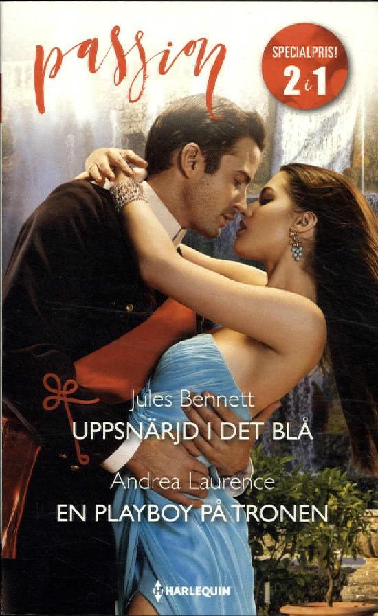 Harlequin Passion 2in1 Bennett, Jules: Uppsnärjd i det blå / Laurence, Andrea: En playboy på tronen