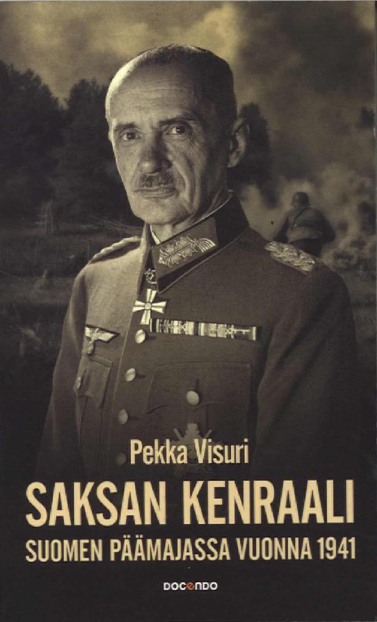 Visuri, Pekka: Saksan kenraali Suomen päämajassa 1941