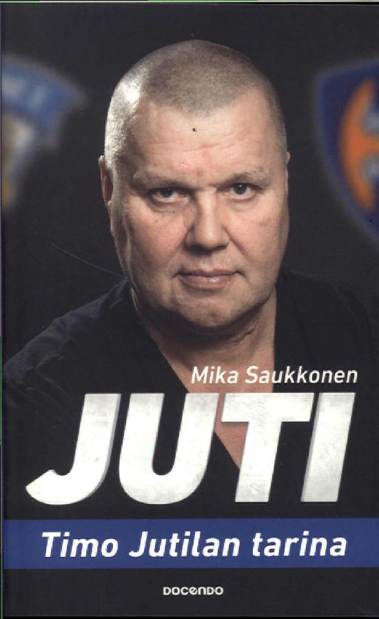 Saukkonen, Mika: Juti - Timo Jutilan tarina