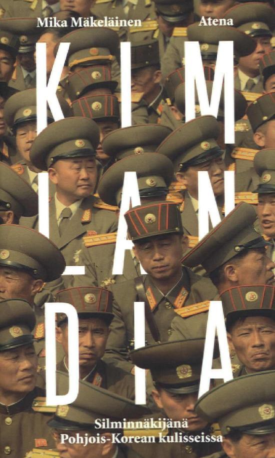 Mäkeläinen, Mika: Kimlandia - Silminnäkijänä Pohjois-Koreassa