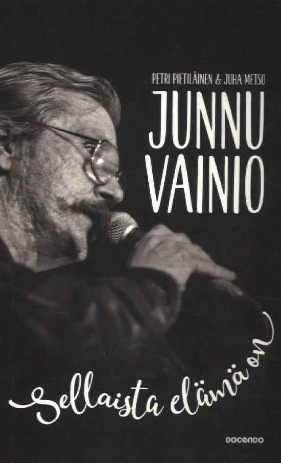 Pietiläinen, Petri ja Metso, Juha: Junnu Vainio - sellaista elämä on