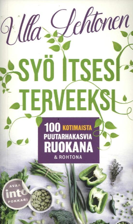 Lehtonen, Ulla: Syö itsesi terveeksi, 100 kotimaista puutarhakasvia ruokana & rohtona