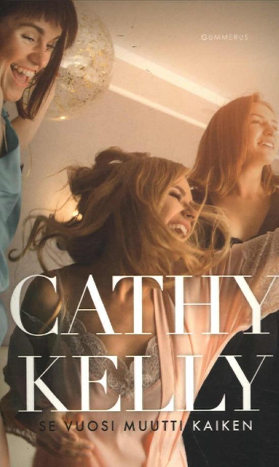 Kelly, Cathy: Se vuosi muutti kaiken