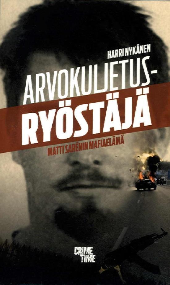 Nykänen, Harri: Arvokuljetusryöstäjä - Matti Sarenin mafiaelämä