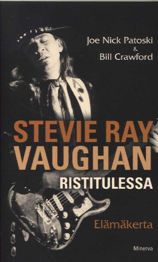 Patoski, Joe Nick: Stevie Ray Vaughan Ristitulessa - Elämäkerta