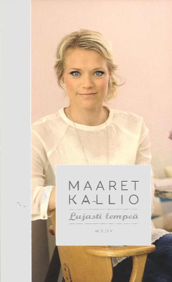 Kallio, Maaret: Lujasti Lempeä