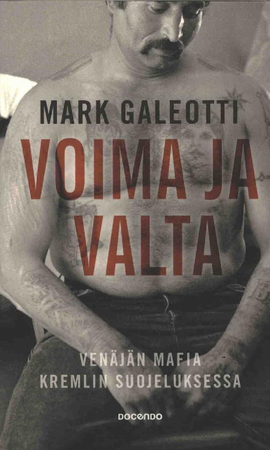 Galeotti, Mark: Voima ja valta - Venäjän mafia Kremlin suojeluksessa