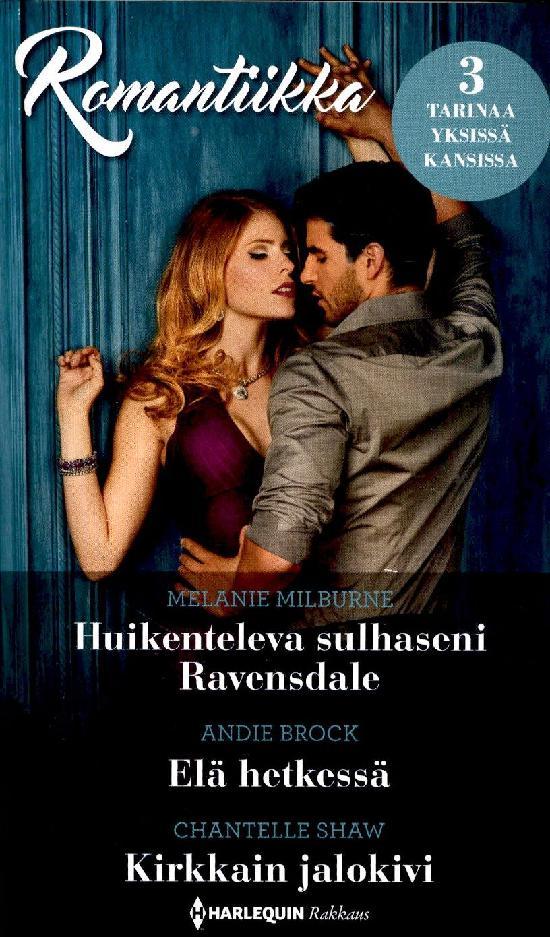 Harlequin Romantiikka Milburne,M:Huikenteleva../Brock,Andie:Elä../Shaw,Chantelle:Kirkkain jalokivi
