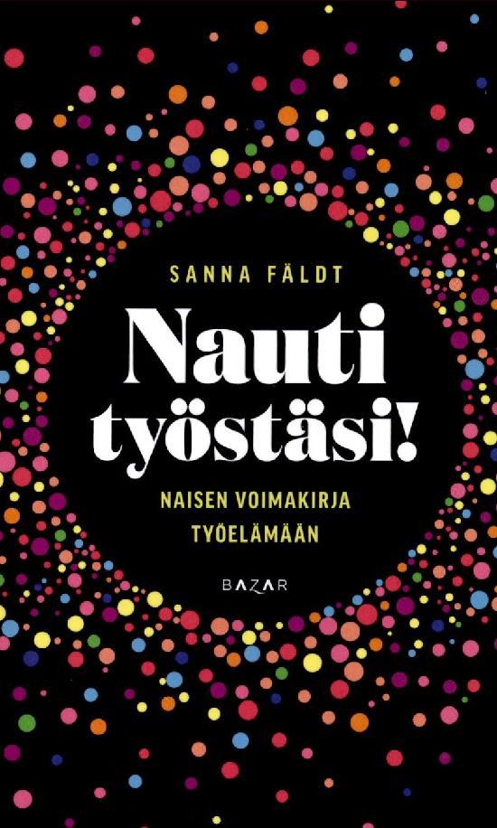 Fäldt, Sanna: Nauti työstäsi! Naisen voimakirja työelämään