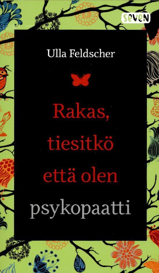 Feldscher, Ulla: Rakas, tiesitkö että olen psykopaatti