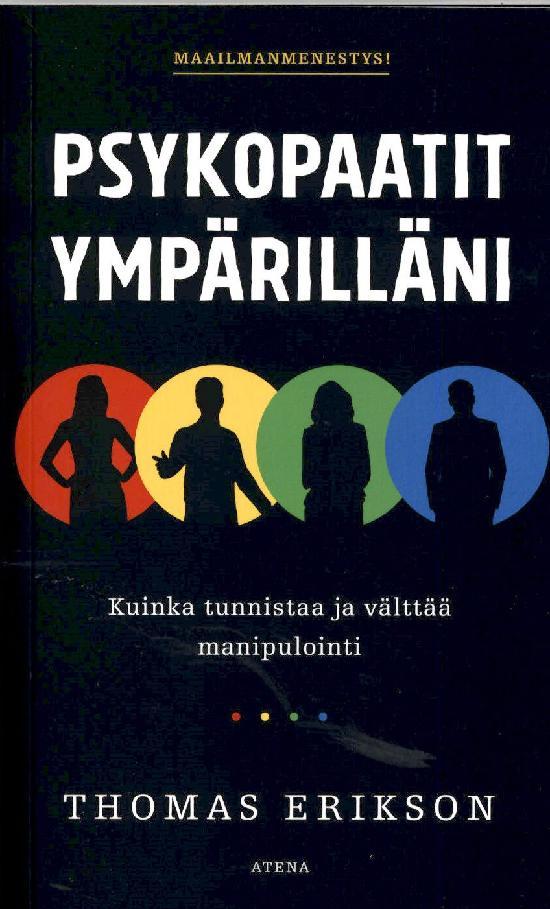 Erikson, Thomas: Psykopaatit ympärilläni, Kuinka tunnistaa ja välttää manipulointi