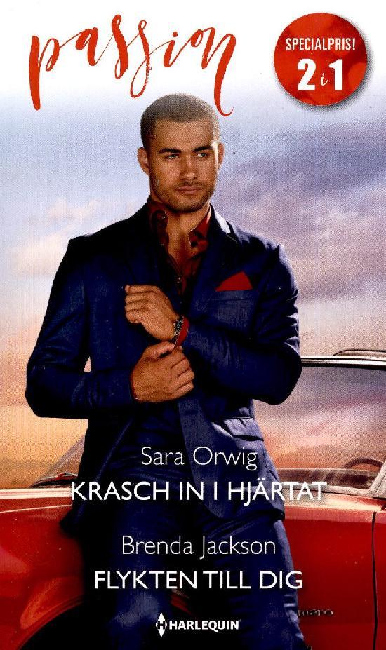 Harlequin Passion 2in1 Orwig, Sara: Krasch in i hjärtat/ Jackson, Brenda: Flykten till dig