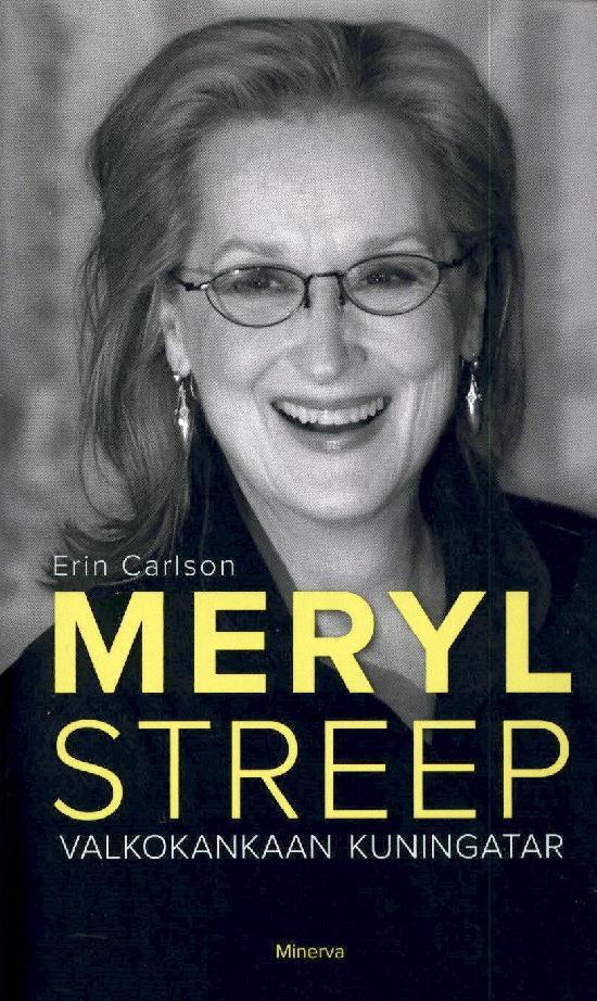 Carlson, Erin: Meryl Streep - Valkokankaan kuningatar