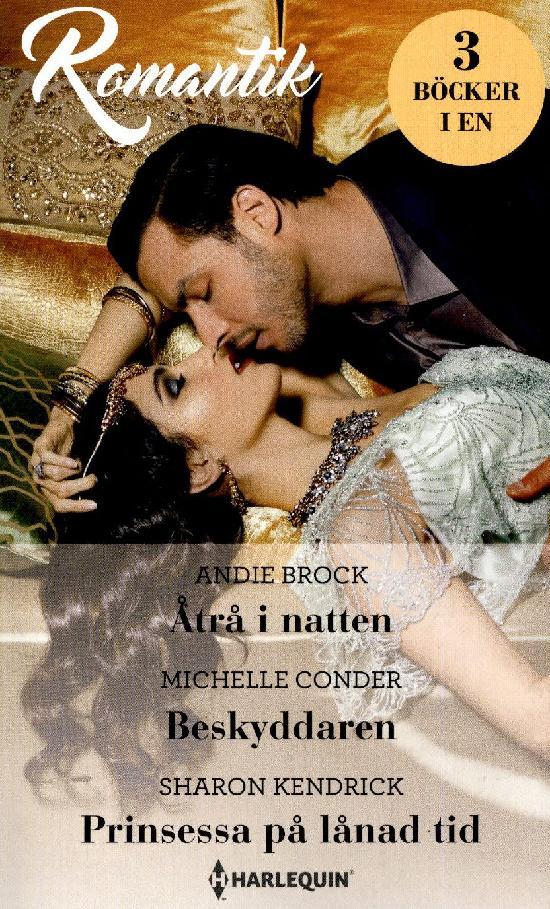 Harlequin Romantik Brock,A.: Åtrå i.../ Conder,M.: Beskyddaren/ Kendrick,S.: Prinsessa på...