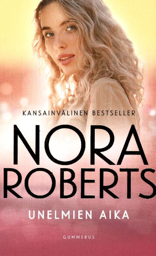 Roberts, Nora: Unelmien Aika