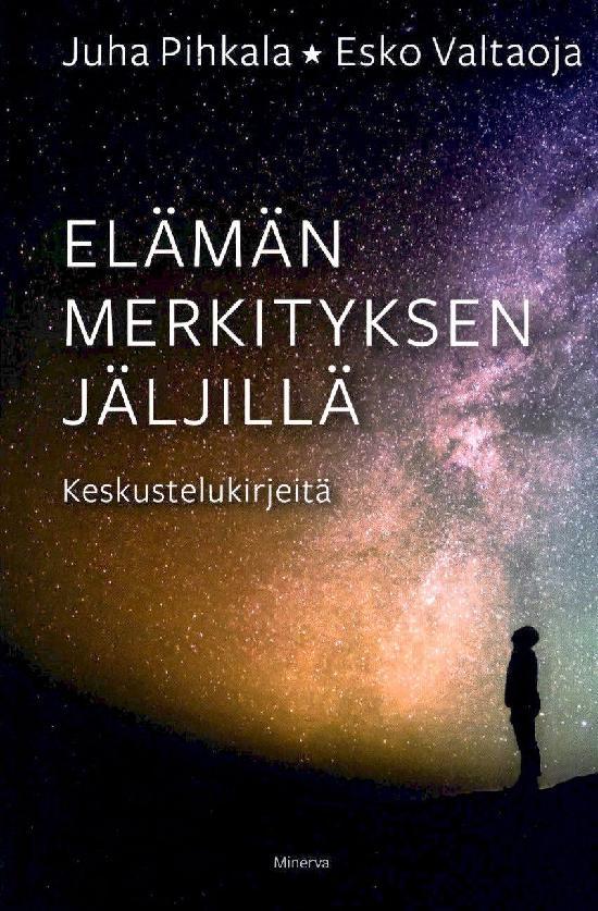 Pihkala, Juha & Valtoja, Esko: Elämän merkityksen jäljillä