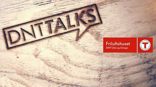 DNT talks - 24. okt. på Friluftshuset