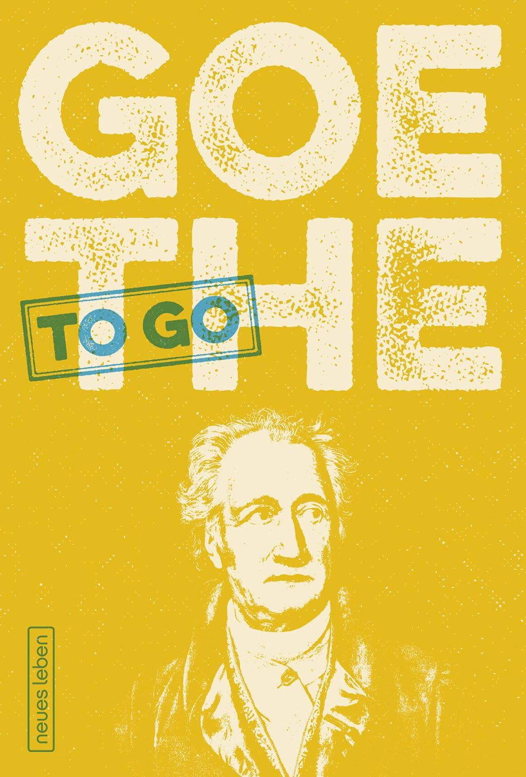 GOETHE to go – Ein tüchtig Wort von Johann Wolfgang von Goethe