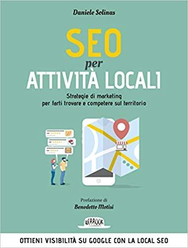 SEO per attività locali. Strategie di marketing per farti trovare e competere sul territorio