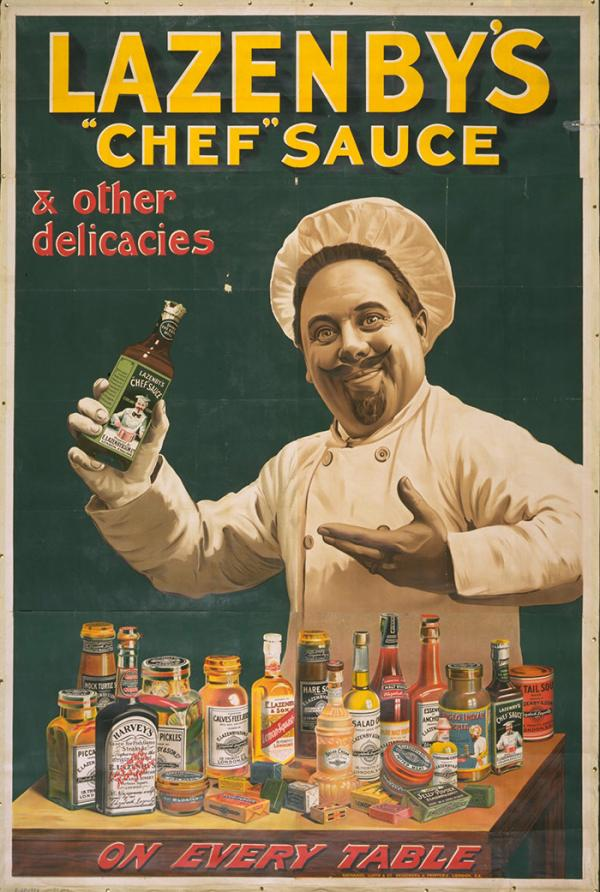 "'Lazenby's ""Chef"" Sauce & other delicacies on every table', colour lithograph poster designed and printed by Nathaniel Lloyd & Co., London, 1910. Museum no. E.67-1973, © Victoria and Albert Museum, London"