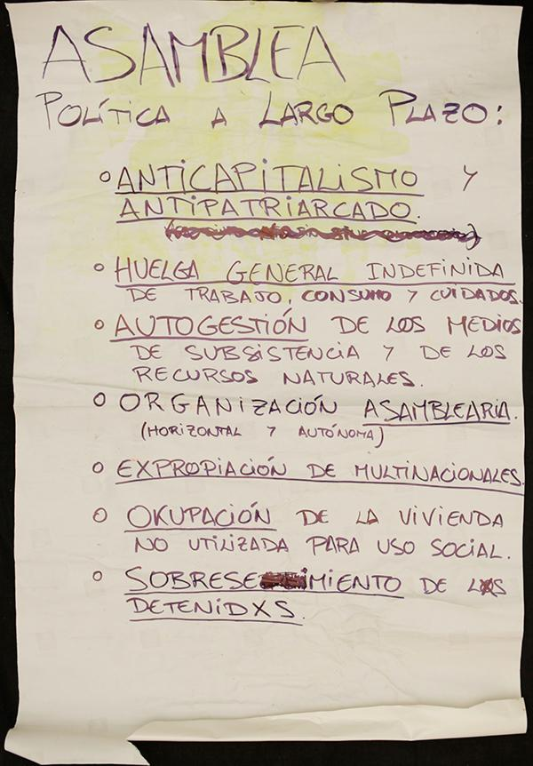 "Assembly records from the Long-Term Politics Committee. Its points are: ""ANTICAPITALISM AND ANTIPATRIARCHY/ GENERAL STRIKE (OF WORK, CONSUMPTION AND CARE)/ SELF-MANAGEMENT OF SUBSISTENCE AND NATURAL RESOURCES/ ORGANIZATION THROUGH ASSEMBLIES (HORIZONTAL AND AUTONOMOUS)/ EXPROPRIATION OF MULTINATIONAL COMPANIES/ SQUATTING OF EMPTY HOUSES FOR SOCIAL USE/ DROP CHARGES AGAINST PEOPLE ARRESTED "". Archivo 15M. CC"