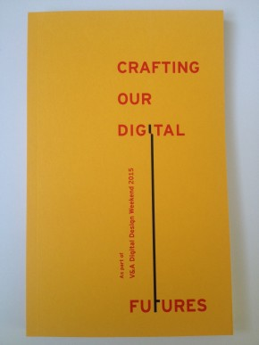 Crafting our Digital Futures, part of V&A Digital Design Weekend. Supoorted by Arts and Humanities Research Council. Ed by Irini Papadimitriou, Andrew Prescott and Jon Rogers