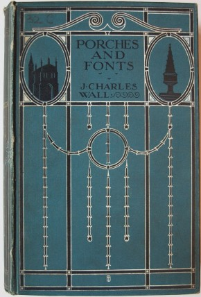 Porches and fonts, by J. Charles Wall. Book, published London: Wells Gardner, Darton & Co., 1912. L.1469-1912. ©Victoria & Albert Museum, London