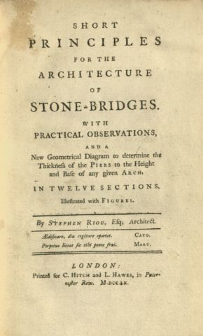 Short principles for the architecture of stone-bridges, by Stephen Riou. Book, published London: C. Hitch and L. Hawes, 1760. NAL: 38041800915027