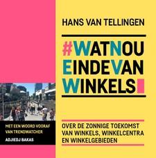 Cover #WatNouEindeVanWinkels - over de zonnige toekomst van winkels, winkelcentra en winkelgebieden