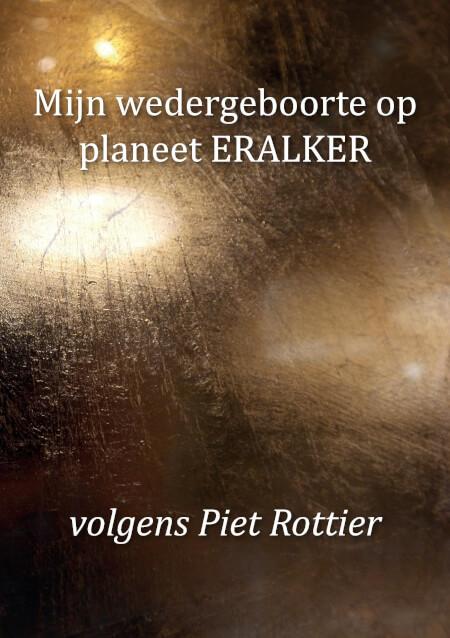 Cover Mijn wedergeboorte op planeet ERALKER volgens Piet Rottier
