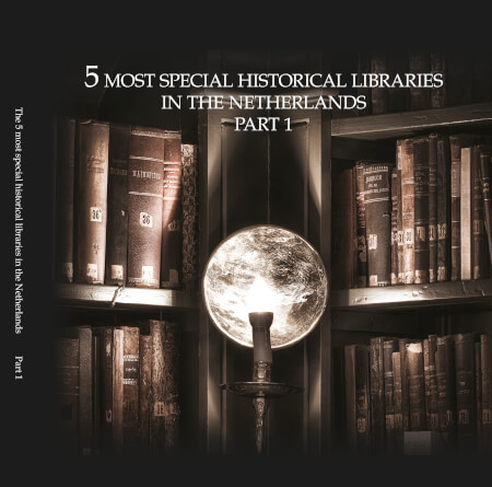 Cover 10 Most extraordinary historical libraries in the Netherlands part 1