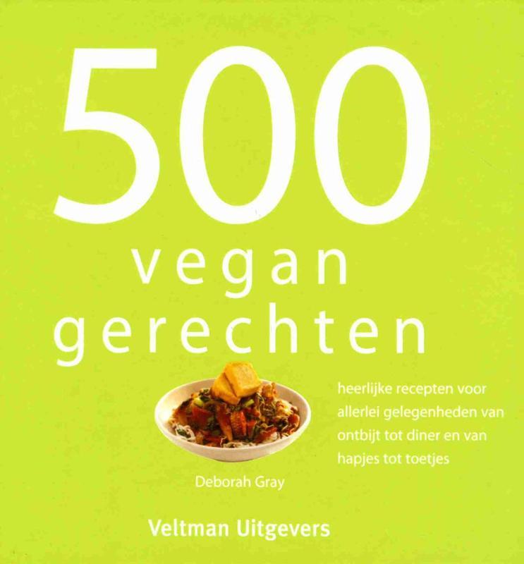 Boek 500 vegan gerechten geschreven door deborah gray for Vegan boek