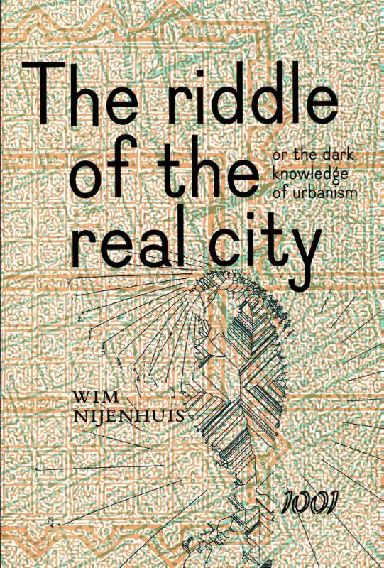 Cover The Riddle of the real city, or the dark knowledge of urbanism
